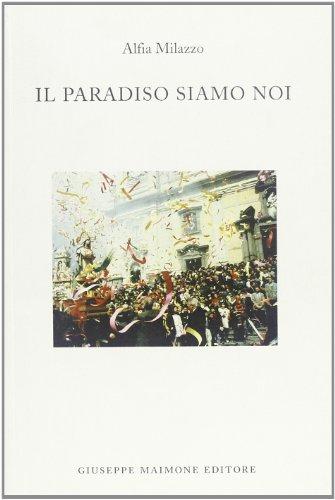 Il paradiso siamo noi. Racconti sulla Settimana santa a Biancavilla (Storia locale)