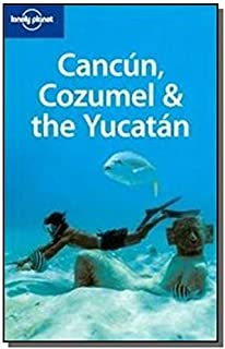 Cancun, Cozumel & the Yucatan (Lonely Planet Country & Regional Guides)
