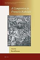 A Companion to François Rabelais (Renaissance Society of America, 16)
