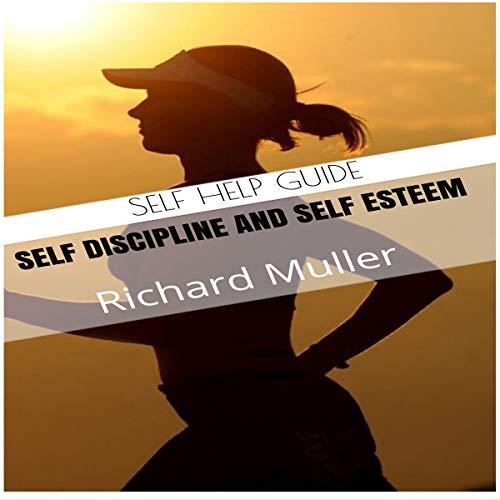 Self Help Guide: Self Discipline and Self Esteem audiobook cover art