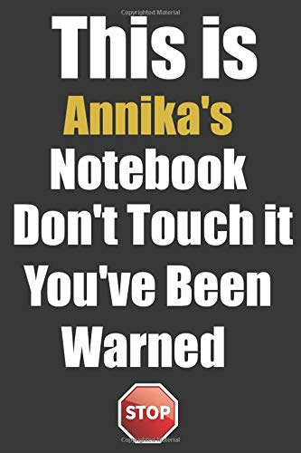 This is Annika's Notebook Don't Touch it You've Been Warned: Unique Lined personalized writing journal notebook a gift Ideal for any occasion ... day or Anniversary, Best Gift ever