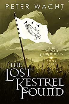 The Lost Kestrel Found (The Sylvan Chronicles Book 6) by [Peter Wacht]
