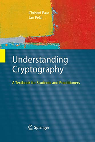 Compare Textbook Prices for Understanding Cryptography: A Textbook for Students and Practitioners 2010 Edition ISBN 9783642446498 by Paar, Christof,Pelzl, Jan,Preneel, Bart