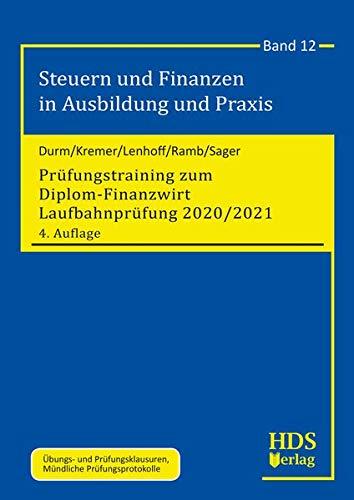 Prüfungstraining zum Diplom-Finanzwirt Laufbahnprüfung 2020/2021: Steuern und Finanzen in Ausbildung und Praxis Band 12
