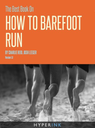 The Best Book On How To Barefoot Run (Safe Preparation Strategies For Running Without Shoes)