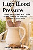 High Blood Pressure: Learn to Take Control Of Your Disease Through Nutrition and Journaling