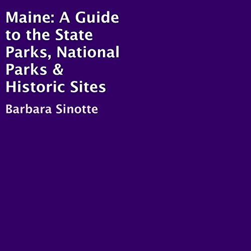 Maine: A Guide to the State Parks, National Parks & Historic Sites audiobook cover art