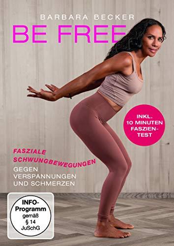 Barbara Becker - BE FREE: Fasziale Schwungbewegungen gegen Verspannungen und Schmerzen