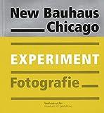 New Bauhaus Chicago: Experiment Fotografie (Taschenbuch)