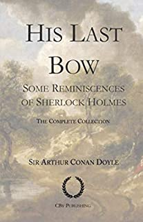 His Last Bow: Some Reminiscences of Sherlock Holmes: The full, complete, unabridged collection of short stories