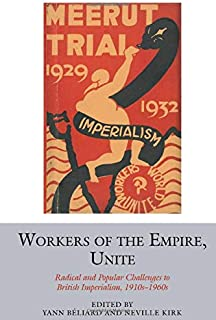 Workers of the Empire, Unite: Radical and Popular Challenges to British Imperialism, 1910s-1960s