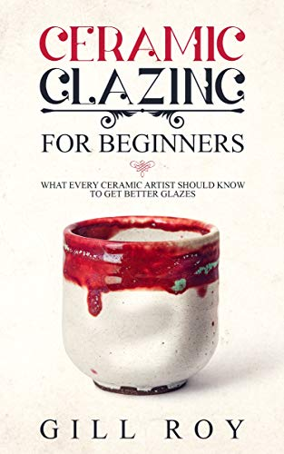 Ceramic Glazing for Beginners: What Every Ceramic Artist Should Know to Get Better Glazes