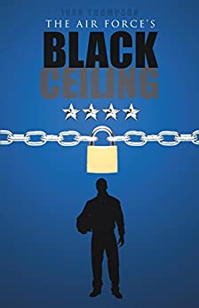 The Air Force's Black Ceiling by [Ivan Thompson]