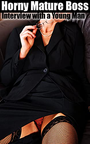 Horny Mature Boss: Interview with a Young Man (18+) (English Edition)