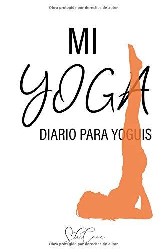 Mi Yoga - diario para yoguis: Cuaderno personal para tu práctica de yoga diaria (regalos para yoguis)