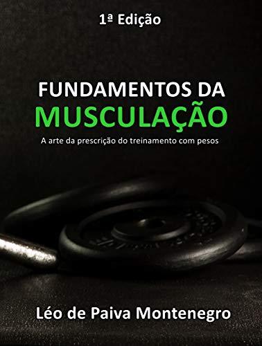 FUNDAMENTOS DA MUSCULAÇÃO: A arte da prescrição do treinamento com pesos