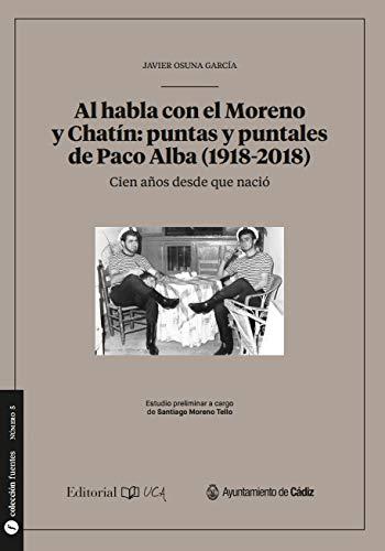 Al habla con el Moreno y Chatín: puntas y puntales de Paco Alba (1928-2018): 5 (Fuentes para la historia de Cádiz y su provincia)