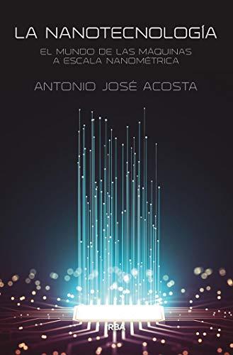 La nanotecnología: El mundo de las máquinas a escala nanométrica (DIVULGACIÓN) (Spanish Edition)