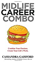 Midlife Career Combo: Combine Your Passions. Create Your Life's Work