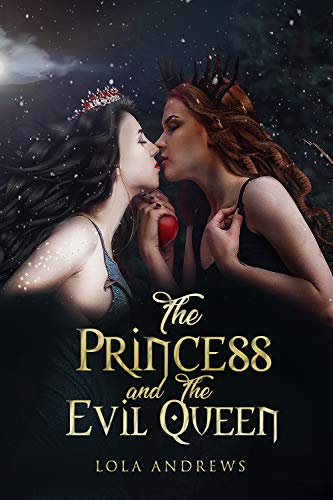 The Princess and the Evil Queen: A Lesbian Romance Retelling of the Classic Fairytale Snow White