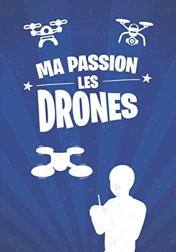 Ma passion, les DRONES: cadeau original et personnalisé, cahier parfait pour prise de notes, croquis, organiser, planifier