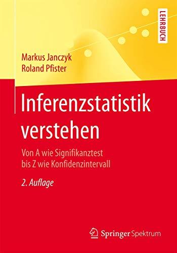Inferenzstatistik verstehen: Von A wie Signifikanztest bis Z wie Konfidenzintervall (Springer-Lehrbuch)