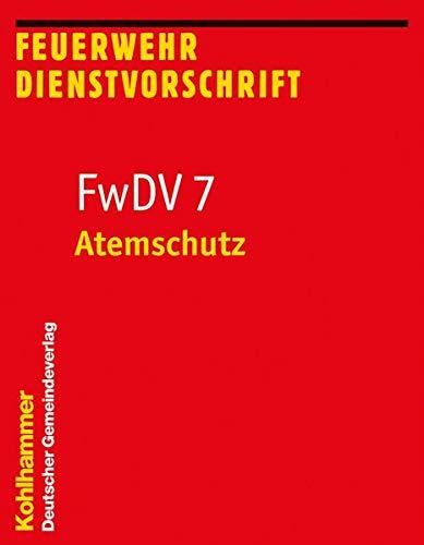 Atemschutz: FwDV 7 (Feuerwehr-Dienstvorschriften (FwDV), Band 7)