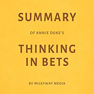 Summary of Annie Duke's Thinking in Bets by Milkyway Media audiobook cover art