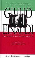 Giulio Einaudi im Gespraech mit Severino Cesari: Eine Verlags- und Kultur-Geschichte aus Italien