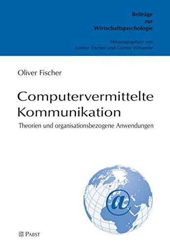 Computervermittelte Kommunikation: Theorien und organisationsbezogene Anwendungen