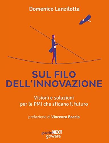 Sul filo dell'innovazione. Visioni e soluzioni per le PMI che sfidano il futuro (Italian Edition)