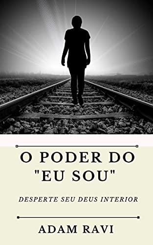 """O Poder do """"Eu Sou"""" : Desperte seu Deus interior (Portuguese Edition)"""