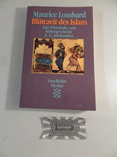 Blütezeit des Islam. Eine Wirtschafts- und Kulturgeschichte 8.-11. Jahrhundert.