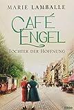 Café Engel: Töchter der Hoffnung. Roman (Café-Engel-Saga, Band 3) - Marie Lamballe