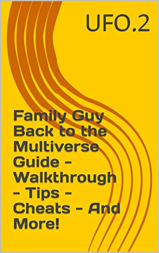Family Guy Back to the Multiverse Guide - Walkthrough - Tips - Cheats - And More! (English Edition)