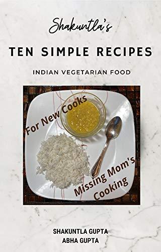 Shakuntla\'s Ten Simple Recipes: Indian Vegetarian Food (English Edition)