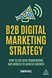 B2B Digital Marketing Strategy: How to Use New Frameworks and Models to Achieve Growth