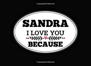 Sandra I Love You Because: Love book personalized birthday books for adults with Prompted Guided Fill In The Blank Journal...