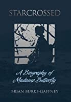 Starcrossed: A Biography of Madame Butterfly