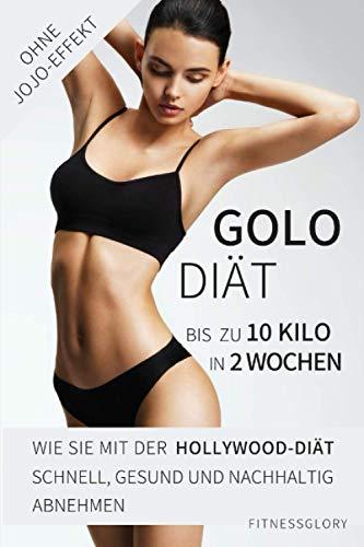 Golo-Diät: Bis zu 10 Kilo in 2 Wochen! Wie Sie mit der Hollywood-Diät schnell, gesund und nachhaltig abnehmen. Ohne JoJo-Effekt!