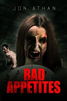 Bad Appetites: A Body Horror Novel by [Jon Athan]