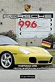 PORSCHE 996: WARTUNGS UND RESTAURIERUNGSBUCH (Deutsche Ausgaben)