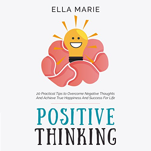 『Positive Thinking: 20 Practical Tips to Overcome Negative Thoughts and Achieve True Happiness and Success for Life』のカバーアート