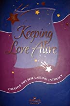 Keeping Love Alive : Creative Tips for Lasting Intimacy