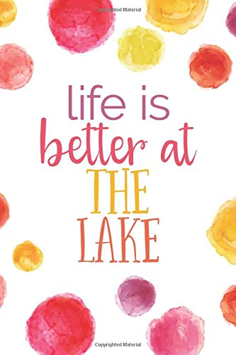 Life Is Better at the Lake (6x9 Journal): Lined Writing Notebook, 120 Pages -- Bright Multicolored Pink, Coral, Purple, Orange, Yellow Watercolor Dots with Lake Themed Message