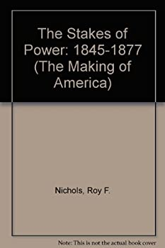 The Stakes of Power, 1845-1877 (American Century Series) - Book  of the Making of America