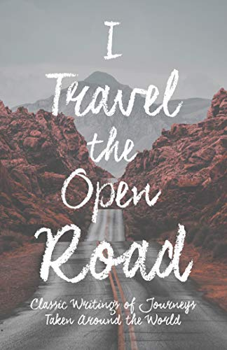 I Travel the Open Road - Classic Writings of Journeys Taken around the World (English Edition)