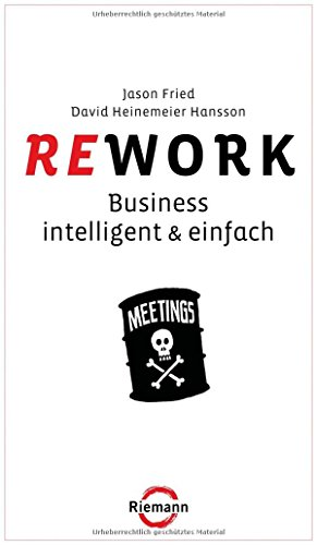 Fried Jason,Hansson David Heinemeier, Rework. Business - intelligent & einfach.