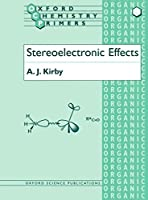 Stereoelectronic Effects (Oxford Chemistry Primers, 36)