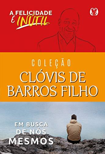 Coleção Clóvis de Barros Filho: A felicidade é inútil, Em busca de nós mesmos